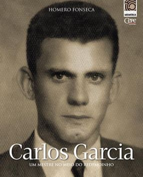 CARLOS GARCIA: UM MESTRE NO MEIO DO REDEMOINHO