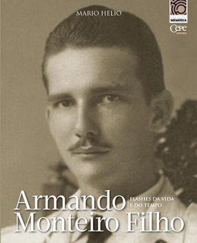 ARMANDO MONTEIRO FILHO: FLASHES DA VIDA E DO TEMPO