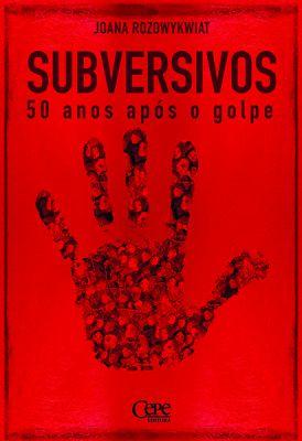 SUBVERSIVOS: 50 ANOS APÓS O GOLPE