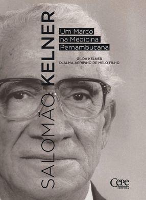 SALOMÃO KELNER - UM MARCO NA MEDICINA PERNAMBUCANA