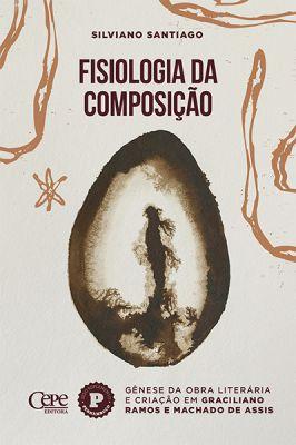 FISIOLOGIA DA COMPOSIÇÃO:  Gênese da obra literária e criação em Graciliano Ramos e Machado de Assis
