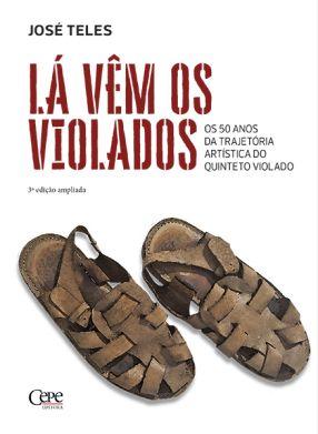 LÁ VÊM OS VIOLADOS - OS 50 ANOS  DA TRAJETÓRIA ARTÍSTICA DO QUINTETO VIOLADO